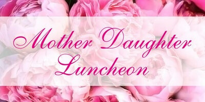 Mother and Daughter Annual Luncheon